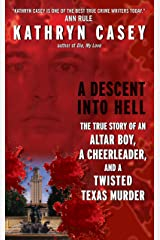 A Descent Into Hell: The True Story of an Altar Boy, a Cheerleader, and a Twisted Texas Murder Kindle Edition