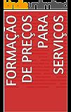Formação de Preços para Serviços: Um guia prático para profissionais liberais e free-lancers.