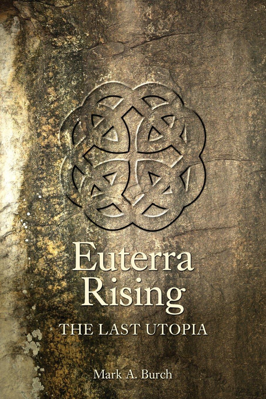 Euterra rising the last utopia amazon mr mark a burch books malvernweather Gallery