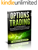 Options Trading: A Comprehensive Beginner's Guide With Proven Strategies To Trade Options (Options Trading For Beginners, Options Trading Strategies)