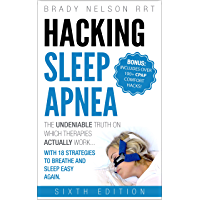 Hacking Sleep Apnea and CPAP Hacks - 6th Edition [2018] 18 Strategies to Breathe & Sleep Easy Again. Includes Bonus 100+ CPAP Comfort Hacks (English Edition)