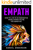 Empath: A Survival Guide for Empaths and Highly Sensitive People, A Guide on How to Overcome Fear and Develop Your Gift, Use Emotional Intelligence and ... Intelligence and Soft Skills Book 10)