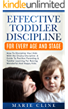 Effective Toddler Discipline For Every Age And Stage: How To Discipline Your Kids With No-Drama Discipline. A Guide To Positive Parenting & Toddler Learning For Raising Wonderful Kids.