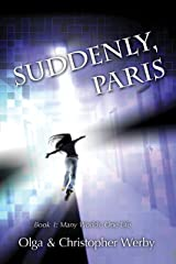 Suddenly, Paris (Many Worlds, One Life Book 1) Kindle Edition