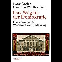 Das Wagnis der Demokratie: Eine Anatomie der Weimarer Reichsverfassung