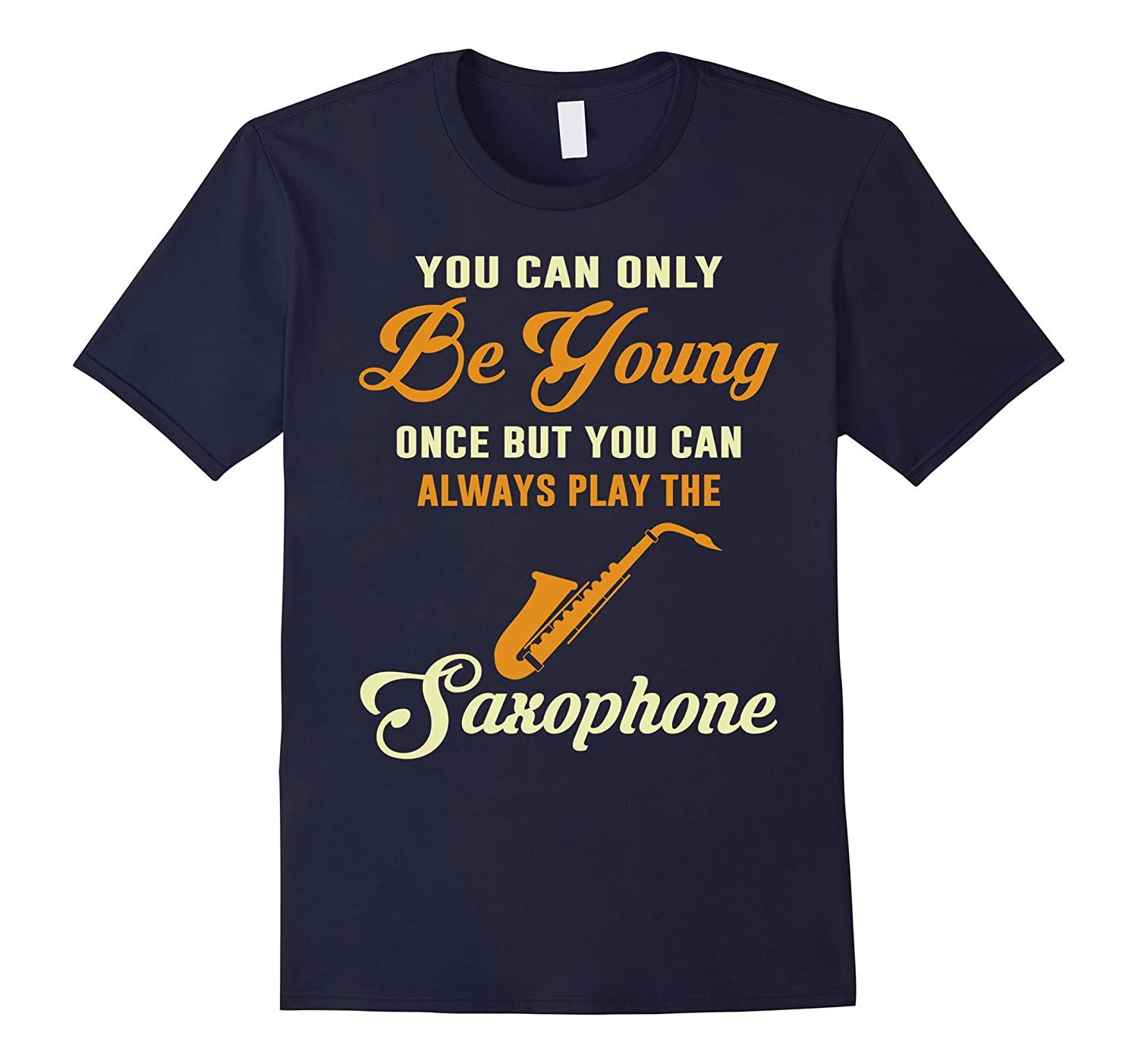 You Can Always Play The Saxophone T shirt-Art