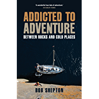 Addicted to Adventure: Between Rocks and Cold Places (English Edition)