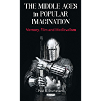 The Middle Ages in Popular Imagination: Memory, Film and Medievalism (New Directions in Medieval Studies)