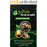 AYURVEDA: Descubra os segredos milenares da cura holística Ayurveda e tenha uma vida mais longa saudável e feliz