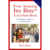 Your Amazing Itty Bitty® Travel Solo Book: 15 Strategies to Enhance Traveling Alone