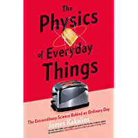 The Physics of Everyday Things: The Extraordinary Science Behind an Ordinary Day (English Edition)