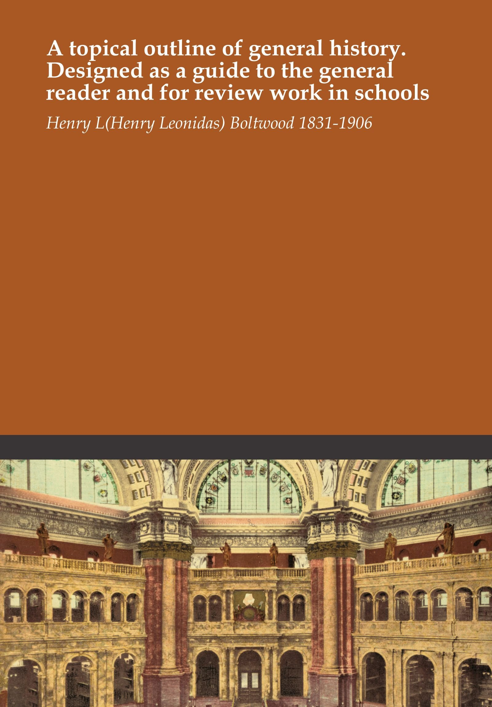 A topical outline of general history. Designed as a guide to the general reader and for review work in schools ebook