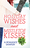 Holiday Wishes and Mistletoe Kisses: A Romance Sampler: Sugar Pine Trail\A Snow Country Christmas\Wyoming Winter\Christmastime Cowboy\Moonlight Over Manhattan\A Chesapeake Shores Christmas