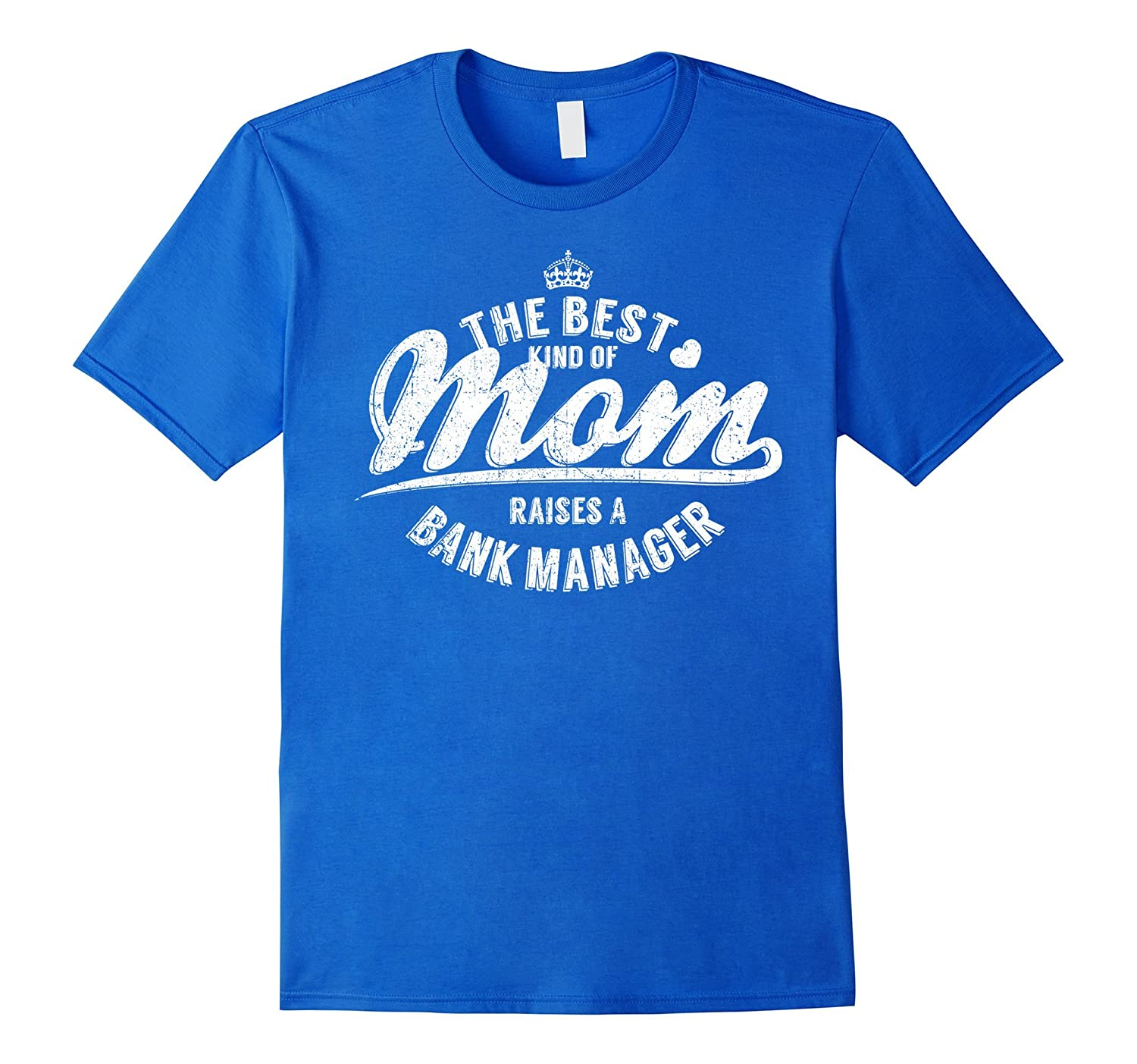 The Best Kind Of Mom Raises A Bank Manager T-shirt-TH