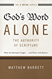 God's Word Alone---The Authority of Scripture: What the Reformers Taught...and Why It Still Matters (The Five Solas…