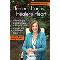 Healer's Hands Healer's Heart: In-depth insights, practical techniques and inspiring stories of success with non-traditional healing (English Edition)