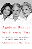 Ageless Beauty the French Way: Secrets from Three Generations of French Beauty Editors (English Edition)