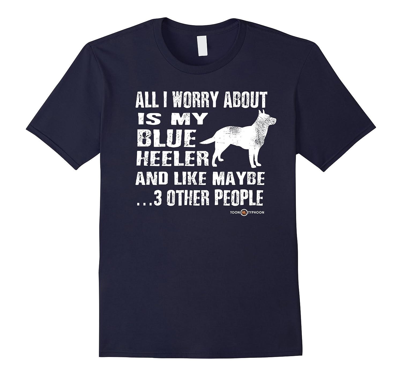 Blue Heeler | All I worry about is my Blue Heeler-CL