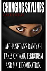 Changing Skylines: Afghanistan's Daniyah takes on war, terrorism, and male domination Kindle Edition