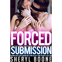 Forced Submission — Scorching Explicit Erotc Hardcore Dirty Taboo Sexy Hot Stories for Adults Collection
