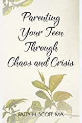 Parenting Your Teen Through Chaos & Crisis Kindle Edition
