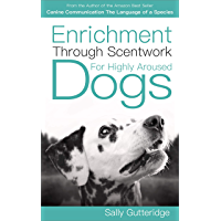 Enrichment through Scentwork for Highly Aroused Dogs (Mission Possible Solutions Book 1) (English Edition)