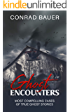 Ghosts Encounter: The Most Compelling Evidence of Ghost Encounters (Paranormal and Unexplained Mysteries Book 15)
