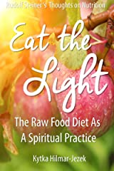 Eat the Light: The Raw Food Diet as a Spiritual Practice Kindle Edition
