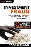 "Investment Fraud: How Financial ""Experts"" Rip You Off And What To Do About It (60 Minute Financial Solutions Book 3)"