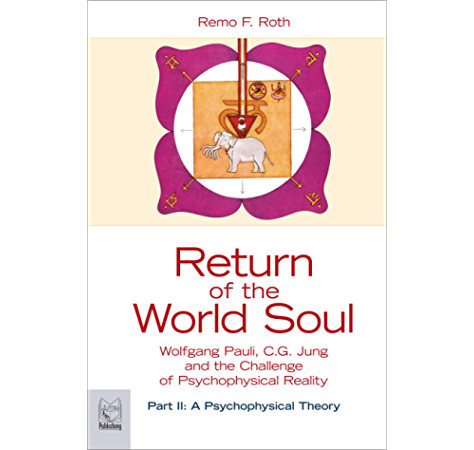 Amazon Com Return Of The World Soul Wolfgang Pauli C G Jung And The Challenge Of Psychophysical Reality Part Ii A Psychophysical Theory Ebook Roth Remo F Kindle Store