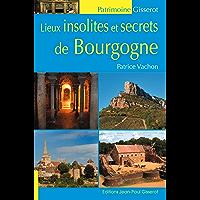 Lieux insolites et secrets de Bourgogne (French Edition)
