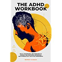 The ADHD Workbook: Skills, Techniques, and Exercises to Manage Time, Emotions, Depressions and Hyperactivity with CBT Worksheets (Self-Mind-Control Techniques Book 2)
