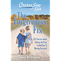 Chicken Soup for the Soul: The Forgiveness Fix: 101 Stories about Putting the Past in the Past (English Edition)