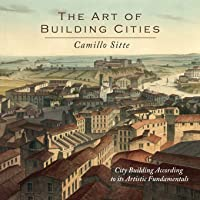 The Art of Building Cities: City Building According to Its Artistic Fundamentals