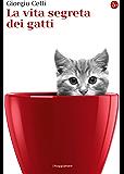 La vita segreta dei gatti (La piccola cultura)