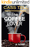 The Coffee Lover - a novel: A captivating story of mystery and adventure
