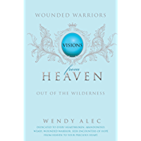 Wounded Warriors: Out of the Wilderness (Visions from Heaven Book 11)