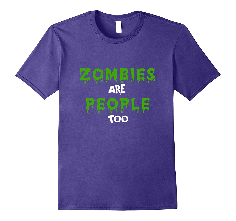 Zombies Are People Too Dark Green Glow Halloween Tshirt-TJ
