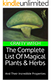 The Complete List Of Magical Plants & Herbs: And Their Incredible Properties (Crafty Witch Book 1) (English Edition)
