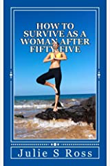 How to Survive as a Woman after Fifty-Five (Trilogy) Kindle Edition
