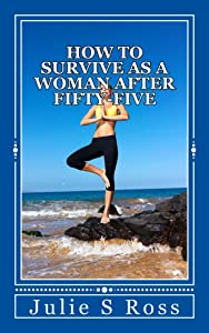 How to Survive as a Woman after Fifty-Five (Trilogy)