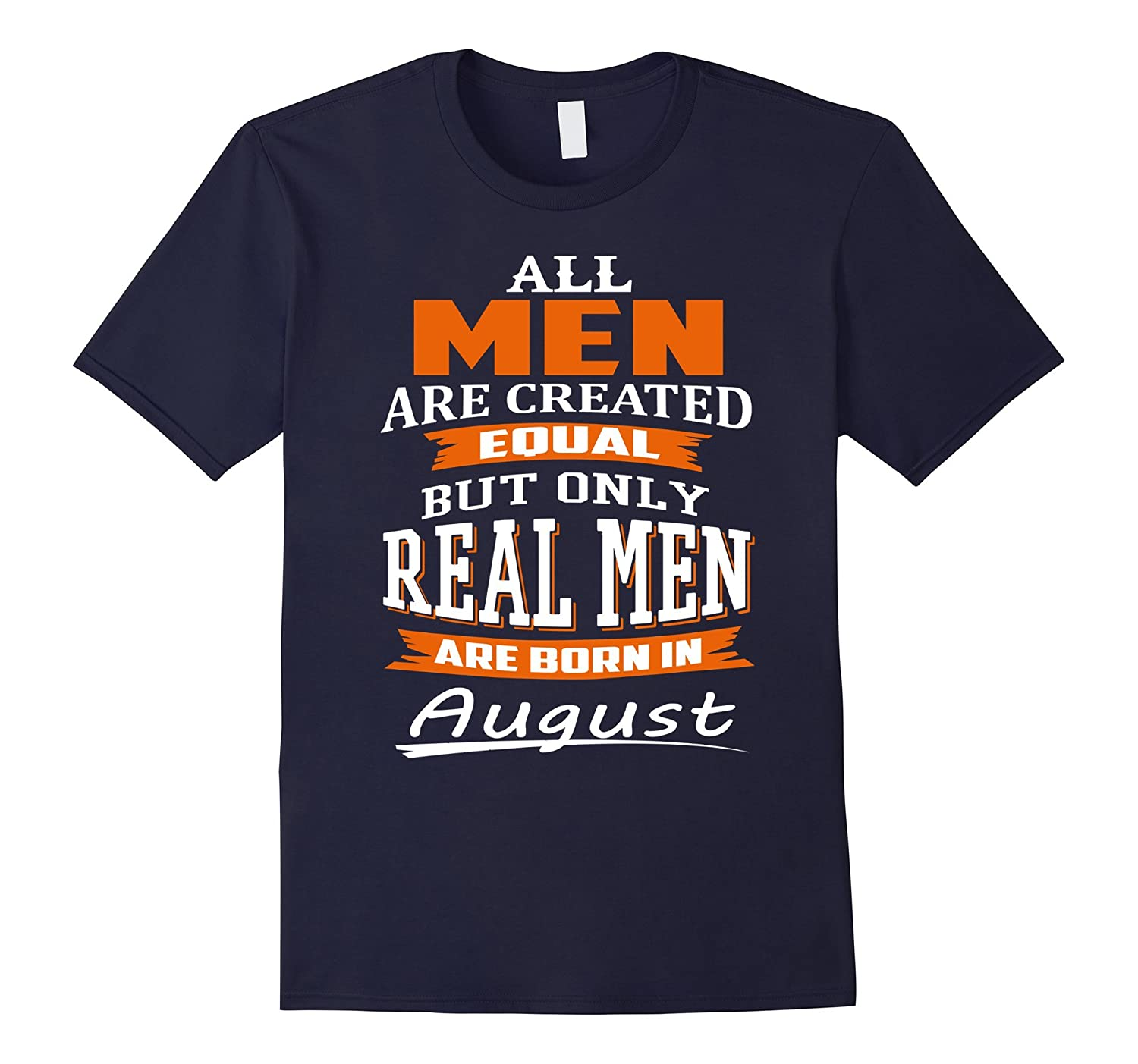 All Men Are Created Equal - Real Men Are Born in August-BN