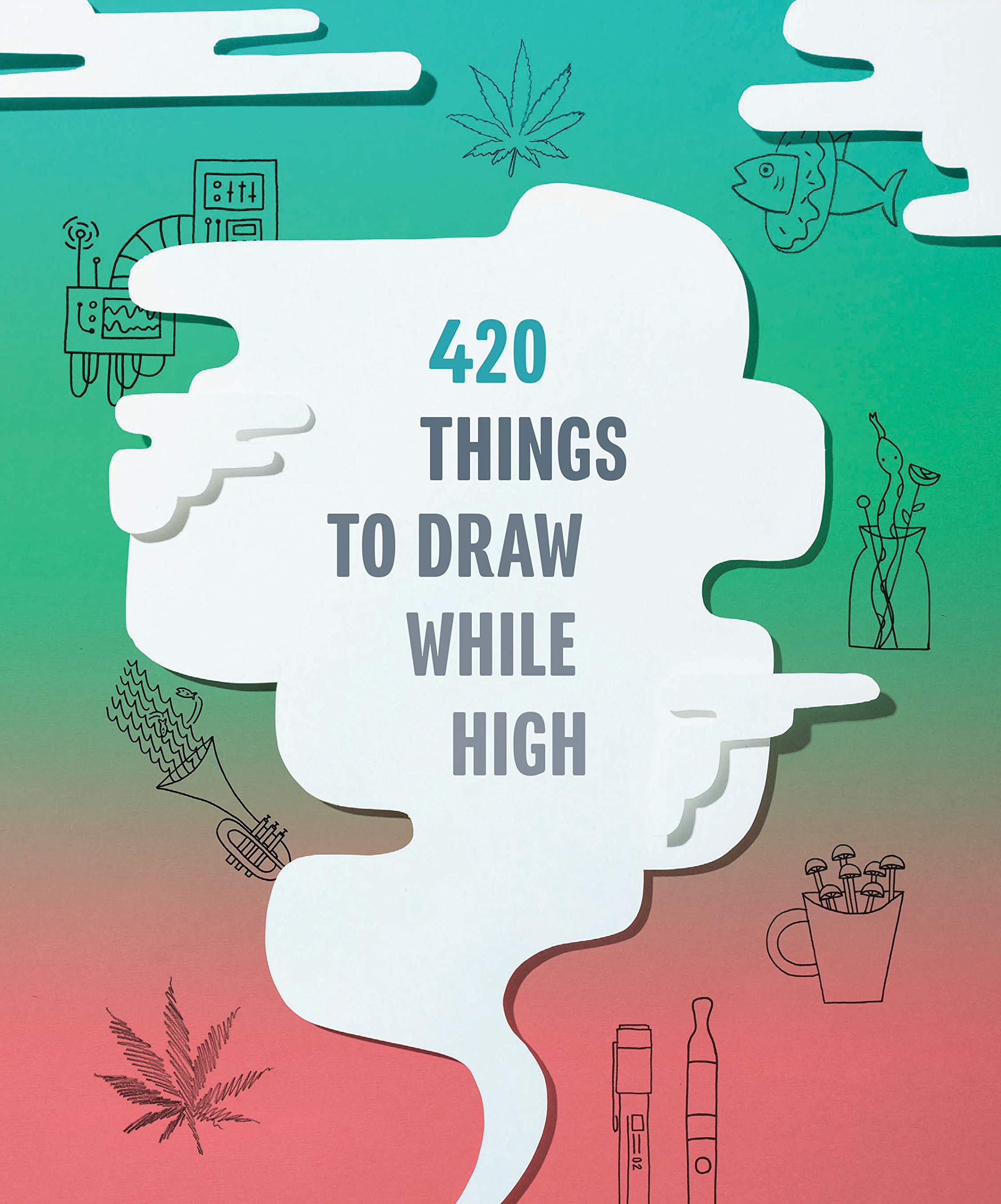 420 Things To Draw While High Gifts For Stoners Weed Gifts For Men And Women Marijuana Gifts Chronicle Books 9781452176901 Amazon Com Books