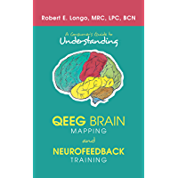 A Consumer'S Guide to Understanding Qeeg Brain Mapping and Neurofeedback Training