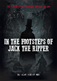 In The Footsteps of Jack the Ripper: You Play Detective to Reveal the Real Killer! (English Edition)