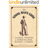 The Young Man's Guide: Classic Wisdom for Improving Mind, Manners, and Morals