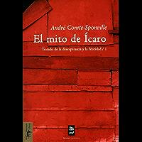 El mito de Ícaro: Tratado de la desesperanza y de la felicidad/1 (Teoría y crítica) (Spanish Edition)