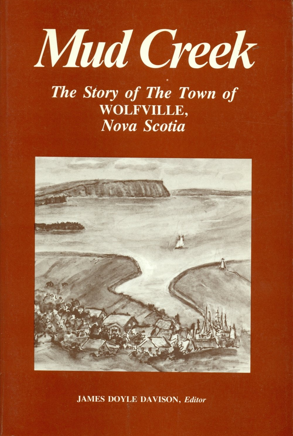 Mud creek the story of the town of wolfville nova scotia james mud creek the story of the town of wolfville nova scotia james doyle davison 9780969171904 books amazon aiddatafo Gallery