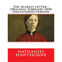 The Scarlet Letter - Original February 1850 Uncensored Version (English Edition)