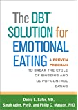The DBT (R) Solution for Emotional Eating: A Proven Program to Break the Cycle of Bingeing and Out-of-Control Eating